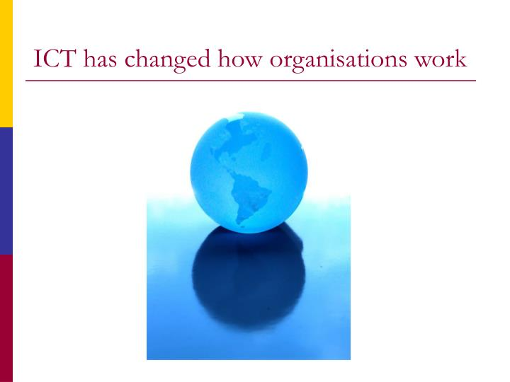 Ict has changed how organisations work