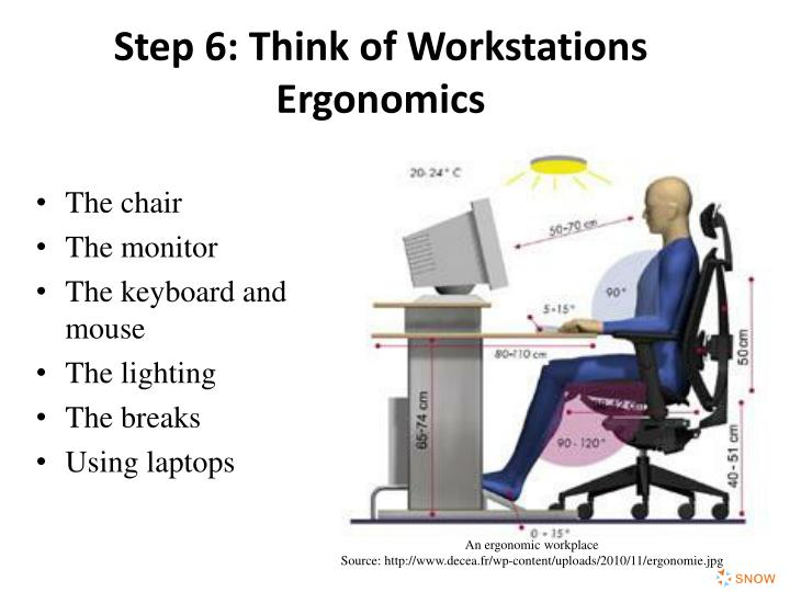 Step 6: Think of Workstations Ergonomics