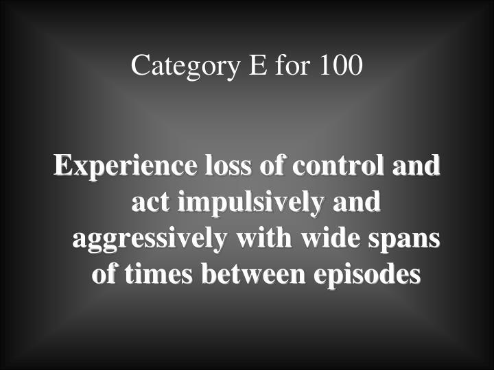 Category E for 100
