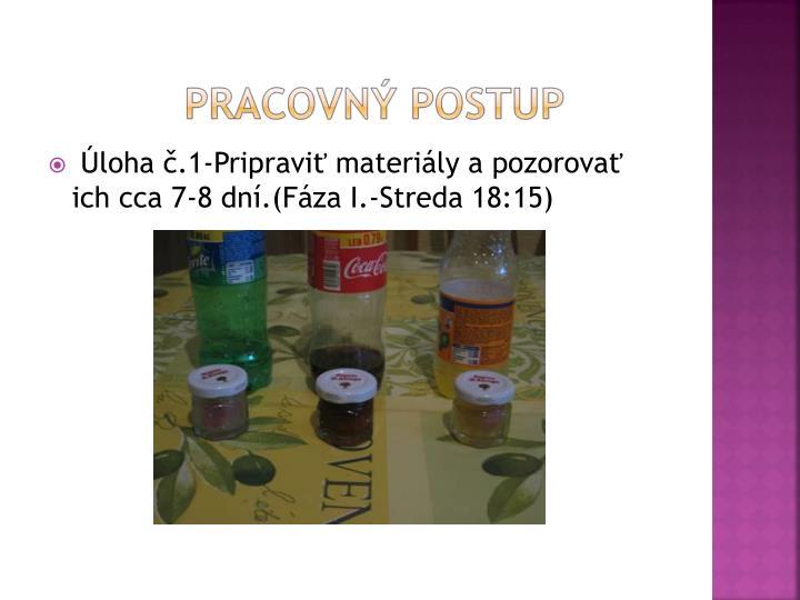 Úloha č.1-Pripraviť materiály a pozorovať ich cca 7-8 dní.(Fáza I.-Streda 18:15)