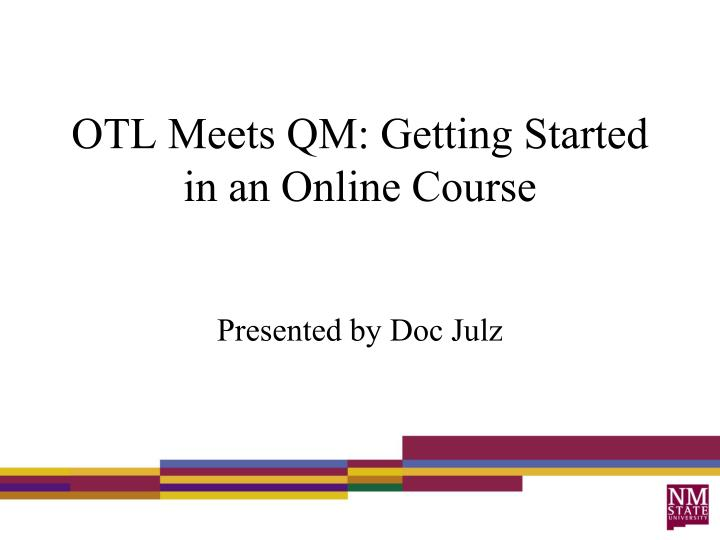 Otl meets qm getting started in an online course