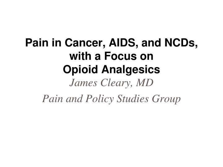 Pain in cancer aids and ncds with a focus on opioid analgesics