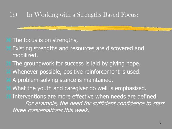 1c)In Working with a Strengths Based Focus: