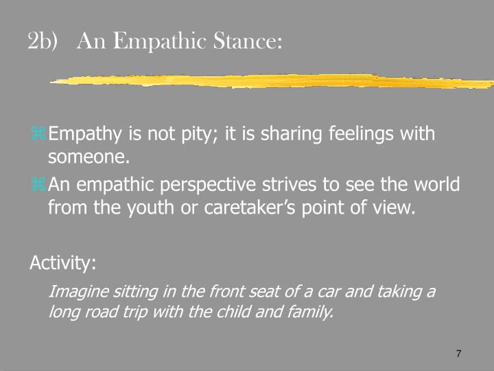 2b)An Empathic Stance: