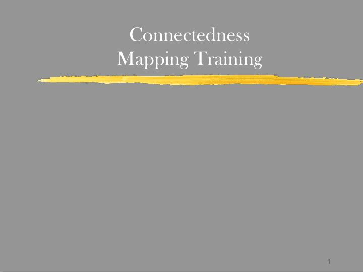 Connectedness mapping training