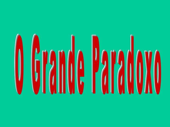 O Grande Paradoxo