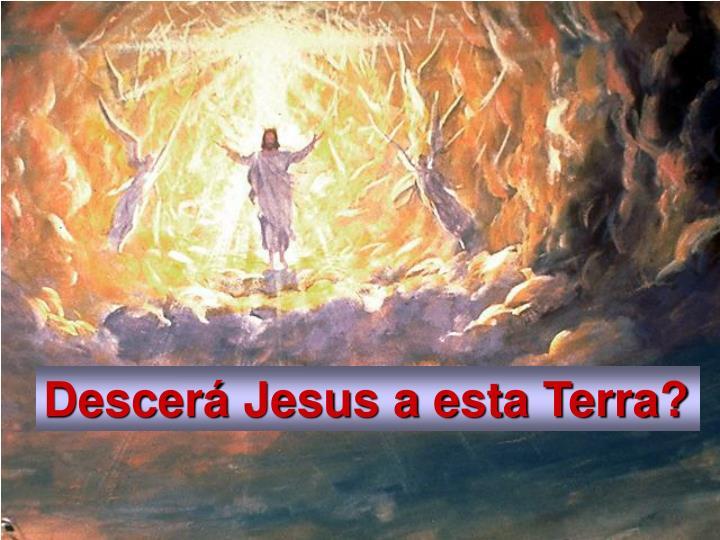 Descerá Jesus a esta Terra?
