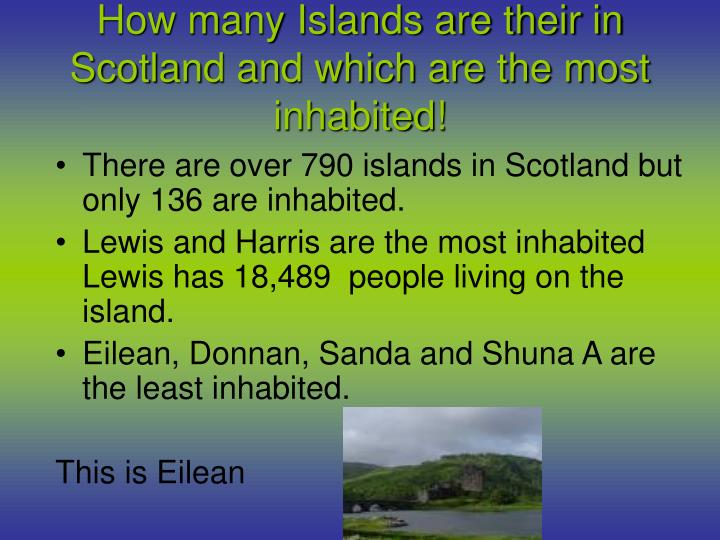 How many Islands are their in Scotland and which are the most inhabited!
