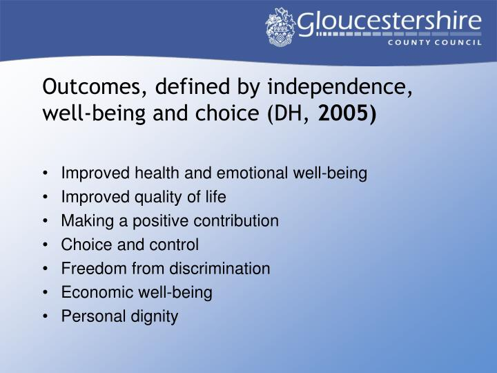 Outcomes, defined by independence, well-being and choice (DH,