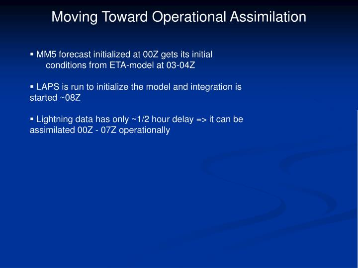Moving Toward Operational Assimilation