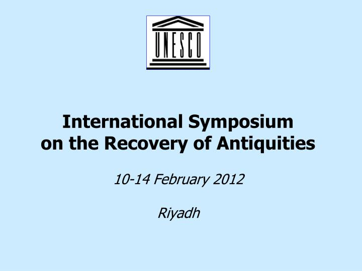 International symposium on the recovery of antiquities 10 14 february 2012 riyadh