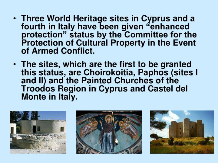 "Three World Heritage sites in Cyprus and a fourth in Italy have been given ""enhanced protection"" status by the Committee for the Protection of Cultural Property in the Event of Armed Conflict."