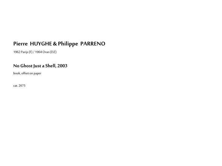 Pierre  HUYGHE & Philippe  PARRENO