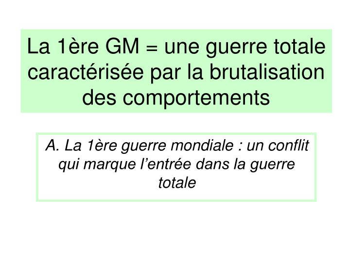 La 1 re gm une guerre totale caract ris e par la brutalisation des comportements