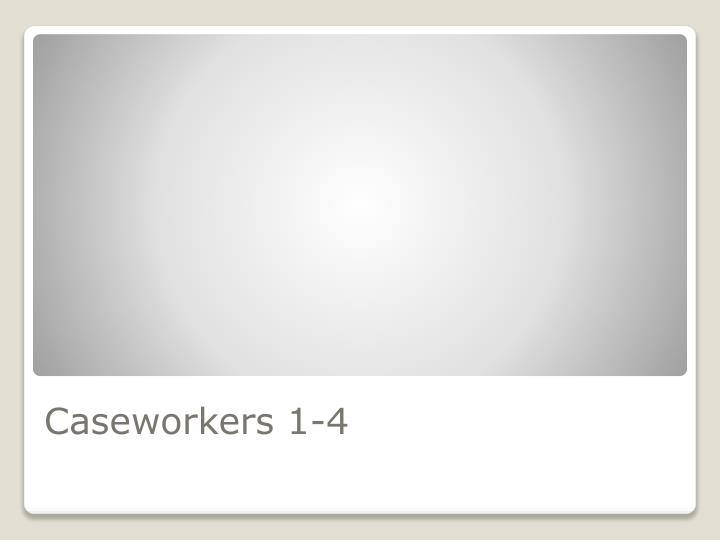 Caseworkers 1-4