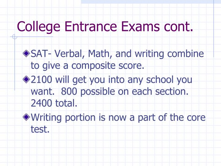 College Entrance Exams cont.