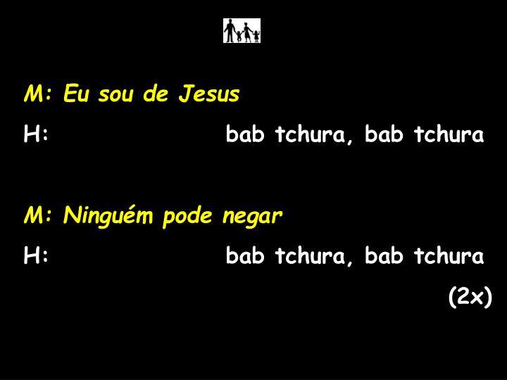 M: Eu sou de Jesus