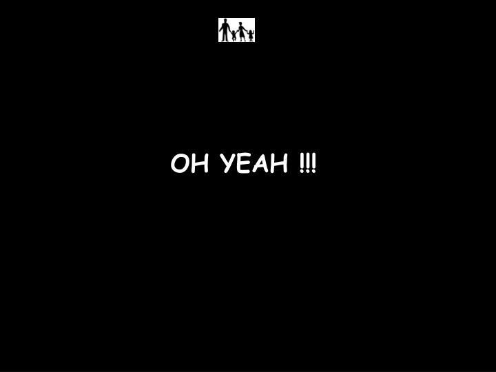 OH YEAH !!!