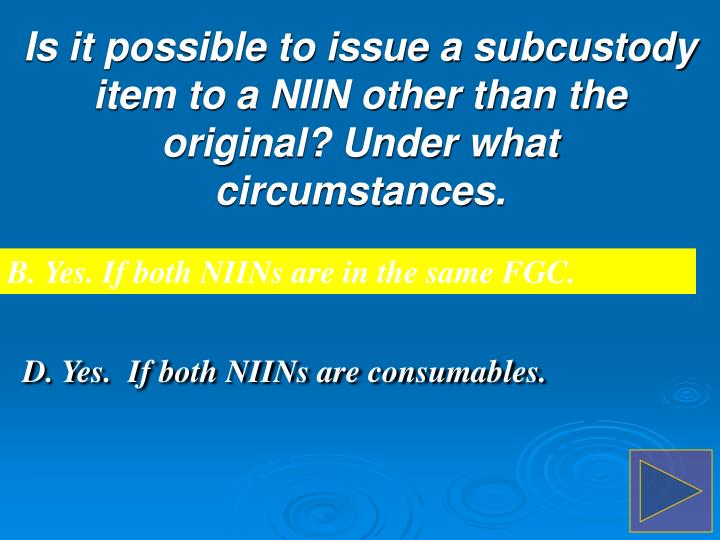 D. Yes.  If both NIINs are consumables.