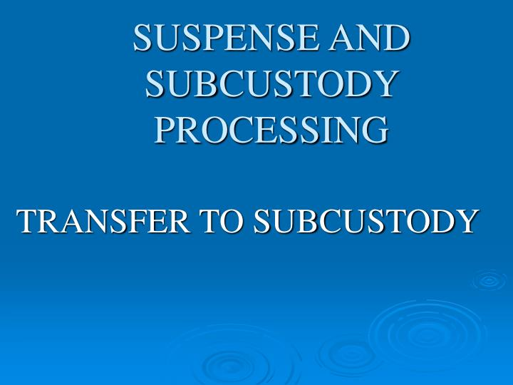 Suspense and subcustody processing1