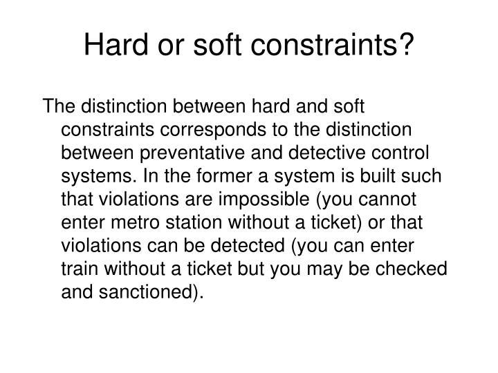Hard or soft constraints?