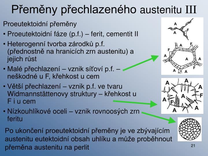 Po ukončení proeutektoidní přeměny je ve zbývajícím austenitu eutektoidní obsah uhlíku a může proběhnout přeměna austenitu na perlit