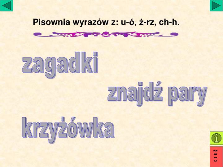 Pisownia wyrazów z: u-ó, ż-rz, ch-h
