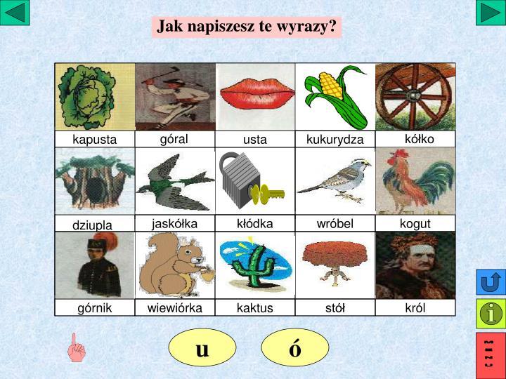 Jak napiszesz te wyrazy?