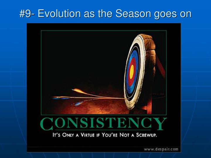 #9- Evolution as the Season goes on