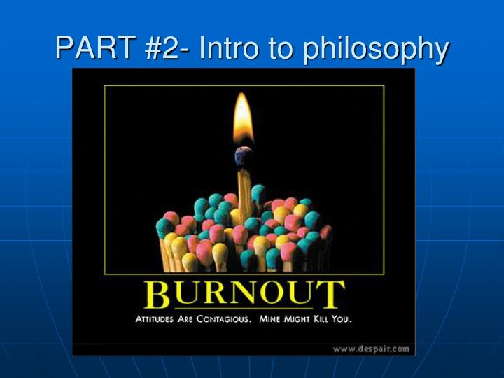 PART #2- Intro to philosophy