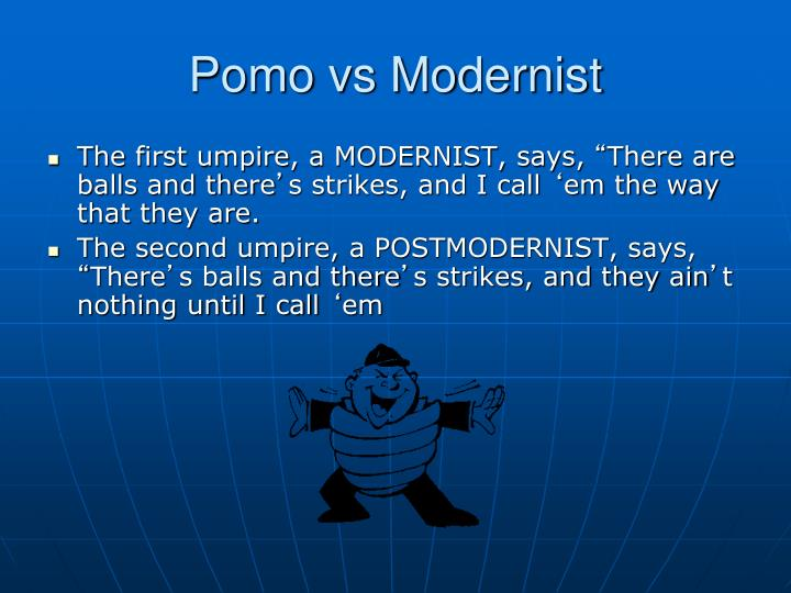 Pomo vs Modernist