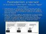 postmodernism a new twist or according to father hahn really just hipper deontologists