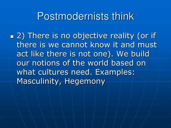 Postmodernists think