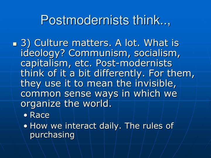 Postmodernists think..,