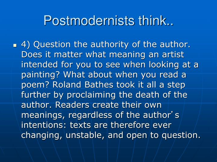 Postmodernists think..