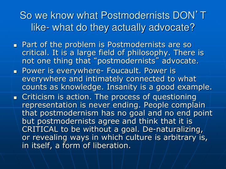 So we know what Postmodernists DON