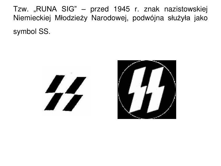 """Tzw. """"RUNA SIG"""" – przed 1945 r. znak nazistowskiej Niemieckiej Młodzieży Narodowej, podwójna służyła jako symbol SS."""