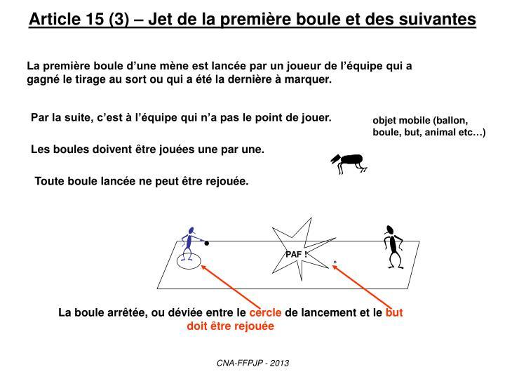 Article 15 (3) – Jet de la première boule et des suivantes