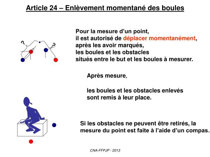 Article 24 – Enlèvement momentané des boules