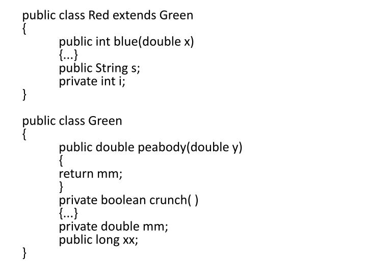 Public class Red extends Green