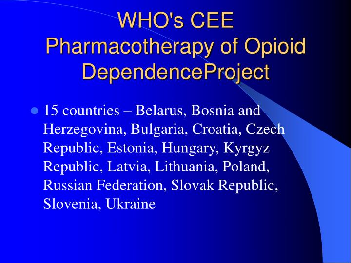 WHO's CEE Pharmacotherapy of Opioid DependenceProject