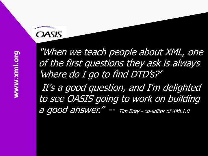 """When we teach people about XML, one of the first questions they ask is always 'where do I go to find DTD's?'"