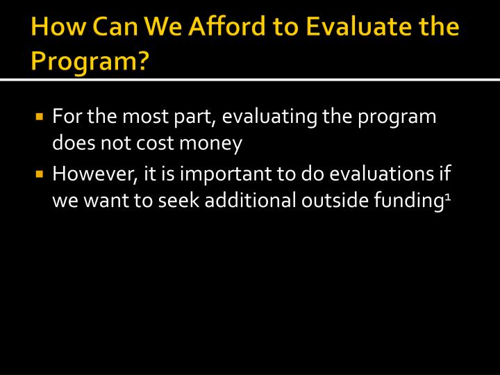 How Can We Afford to Evaluate the Program?