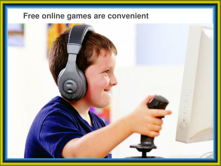 Free online games are convenient