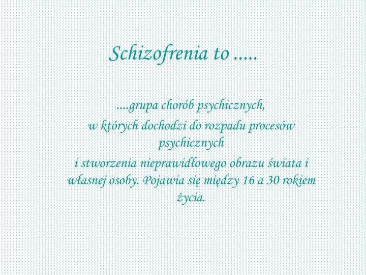 Schizofrenia to .....