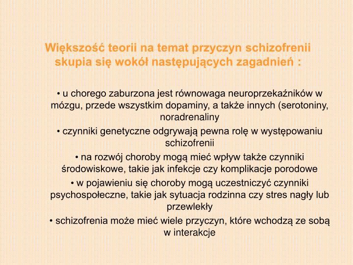 Większość teorii na temat przyczyn schizofrenii skupia się wokół następujących zagadnień