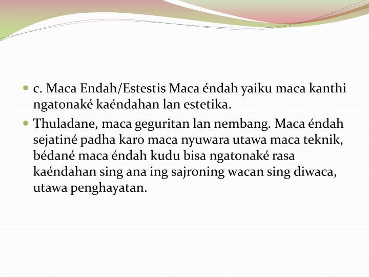 c. Maca Endah/Estestis Maca éndah yaiku maca kanthi ngatonaké kaéndahan lan estetika.