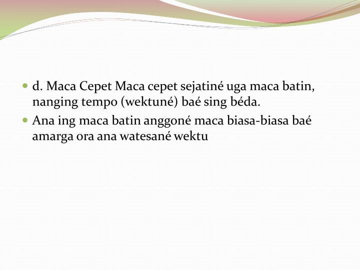 d. Maca Cepet Maca cepet sejatiné uga maca batin, nanging tempo (wektuné) baé sing béda.