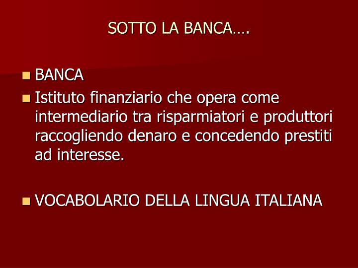 SOTTO LA BANCA….