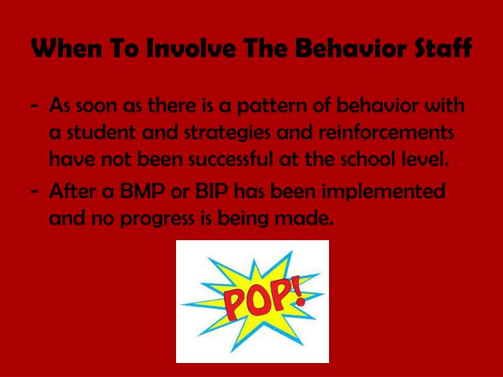 When to i nvolve t he behavior staff
